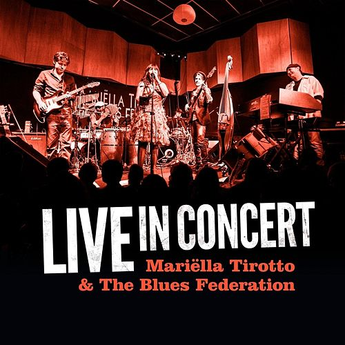 Live in Concert: Mariëlla Tirotto & the Blues Federation by Mariëlla Tirotto
