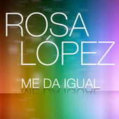 Me Da Igual de Rosa López