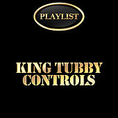 King Tubby: Controls Playlist by Various Artists