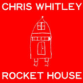 Rocket House by Chris Whitley