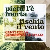 Pietà L'E' Morta / Fischia Il Vento (canti della resistenza in Italia) de Various Artists