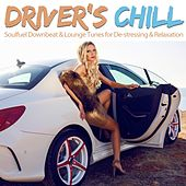 Driver's Chill (Soulfuel Downbeat and Lounge Tunes for De-Stressing and Relaxation) by Various Artists