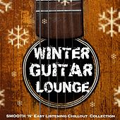 Winter Guitar Lounge (Smooth 'n' Easy Listening Chillout Collection) by Various Artists