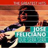 The Greatest Hits: Jose Feliciano - Que Sera Sera de Jose Feliciano