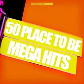 50 Place to Be Mega Hits by Various Artists