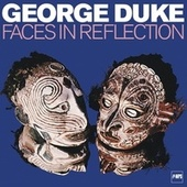 Faces in Reflection by George Duke