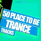 50 Place to Be Trance Tracks by Various Artists
