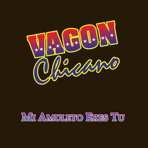Mi Amuleto Eres Tu by Vagon Chicano