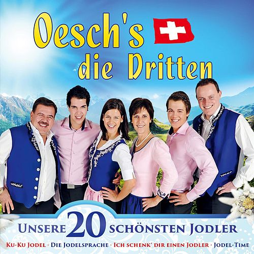 Unsere 20 schönsten Jodler by Oesch's Die Dritten