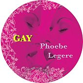 Gay by Phoebe Legere