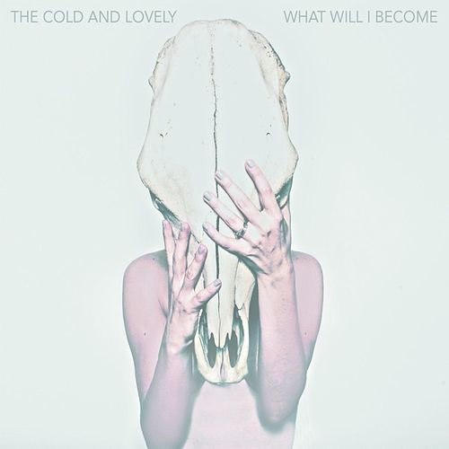 What Will I Become by The Cold and Lovely
