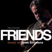 Friends - Music Of Jarek Śmietana by Adam Czerwiński