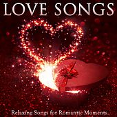 Relaxing Songs for Romantic Moments by Love Songs