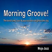 Morning Groove! The Best Funky Soul & Pop Sound to Brighten the Day (Mojo Jazz) by Various Artists