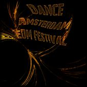 Dance Amsterdam EDM Festival (36 Super Dance Hits Essential for DJ Party Festival Show in the Night Clubbing Relase) by Various Artists