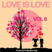 Love Is Love, Vol. 6 (The Sound of Valentine's Day) von Various Artists