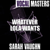 Vocal Masters: Whatever Lola Wants by Sarah Vaughan