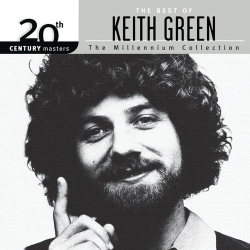 20th Century Masters - The Millennium Collection: The Best Of Keith Green by Keith Green