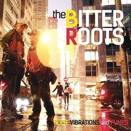 Noise Vibrations and Fumes by The Bitter Roots