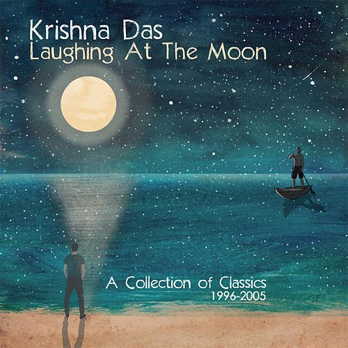 Laughing At The Moon: A Collection of Classics 1996-2005 by Krishna Das