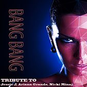 Bang Bang: Tribute to Jessie J, Ariana Grande, Nicki Minaj by Various Artists