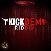 Kick Dem Riddim by Various Artists