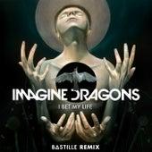 I Bet My Life (Bastille Remix) by Imagine Dragons