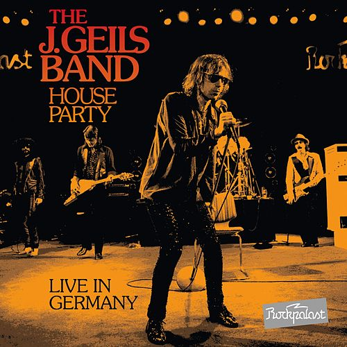 The J. Geils Band House Party Live in Germany by J. Geils Band