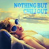 Nothing but Chillout de Various Artists