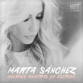 Duermes Mientras Yo Escribo (Hit. La Canción) by Marta Sánchez