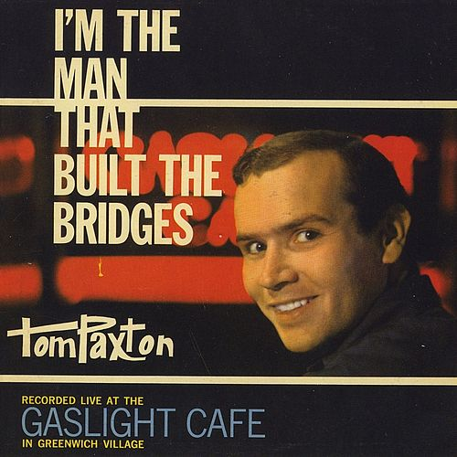 I'm The Man That Built The Bridges by Tom Paxton