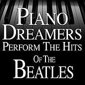 Piano Dreamers Perform the Hits of The Beatles by Piano Dreamers