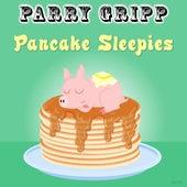 Pancake Sleepies by Parry Gripp