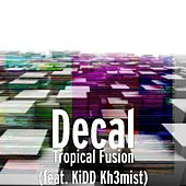Tropical Fusion (feat. KiDD Kh3mist) by DeCal