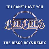 If I Can't Have You [The Disco Boys Remix] de Bee Gees