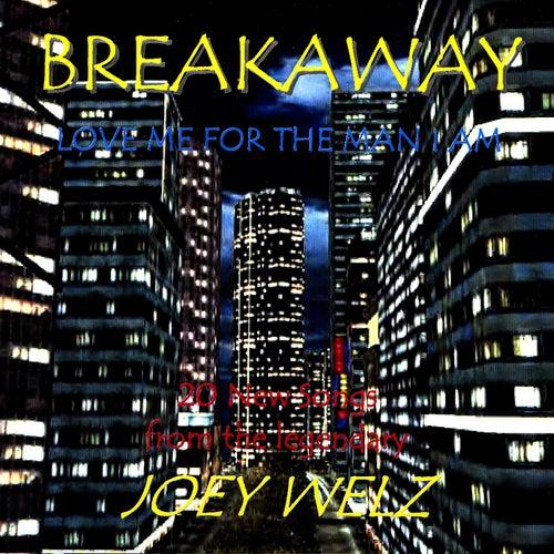 Breakaway / Love Me For The Man I Am by Joey Welz
