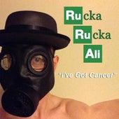 I've Got Cancer by Rucka Rucka Ali