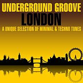Underground Groove London (A Unique Selection of Minimal & Techno Tunes) by Various Artists