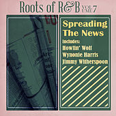 Roots of R & B, Vol. 7 - Spreadin' the News! by Various Artists