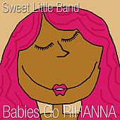 Babies Go Rihanna by Sweet Little Band