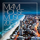 Miami House Music 2015 de Various Artists