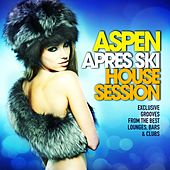 Aspen Apres Ski House Session (Exclusive Grooves from the Best Lounges, Bars & Clubs) by Various Artists