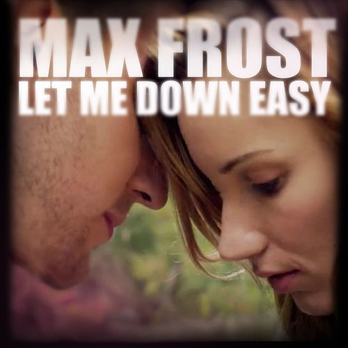 Let Me Down Easy by Max Frost