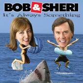 It's Always Something by Bob & Sheri
