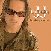 If You Don't Give Me Love by Jj Gilmour
