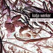 Leave that thing behind by Katja Werker