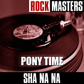 Rock Masters: Pony Time de Sha Na Na
