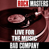 Rock Masters: Live For The Music by Bad Company