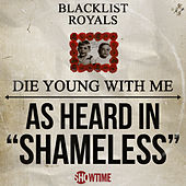 Die Young with Me as Heard in Shameless by Blacklist Royals