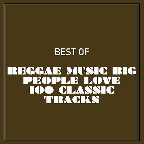 Best of Reggae Music Big People Love 100 Classic Tracks by Various Artists